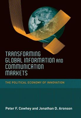 Transforming Global Information and Communication Markets By Cowhey, Peter F./ Aronson, Jonathan David/ Abelson, Donald